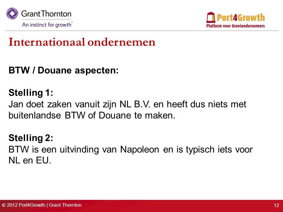 © 2012 Port4Growth | Grant Thornton Internationaal ondernemen BTW / Douane aspecten: Stelling 1: Jan doet zaken vanuit zijn NL B.V. en heeft dus niets