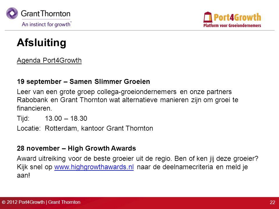 © 2012 Port4Growth | Grant Thornton 22 Afsluiting Agenda Port4Growth 19 september – Samen Slimmer Groeien Leer van een grote groep collega-groeiondern