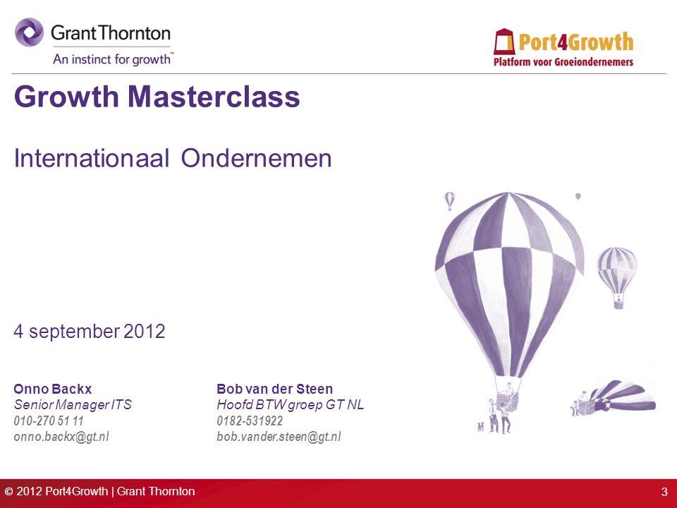 © 2012 Port4Growth | Grant Thornton Growth Masterclass Internationaal Ondernemen 4 september 2012 Onno BackxBob van der Steen Senior Manager ITSHoofd