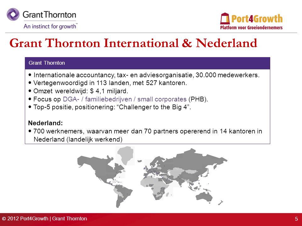 © 2012 Port4Growth | Grant Thornton Grant Thornton International & Nederland Grant Thornton Internationale accountancy, tax- en adviesorganisatie, 30.000 medewerkers.