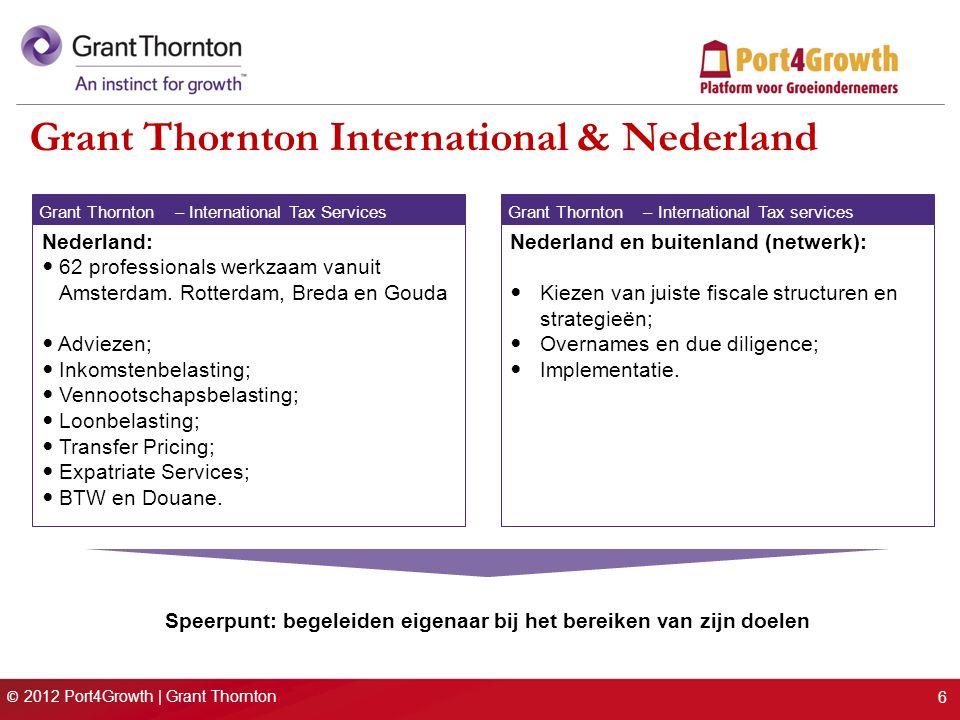 © 2012 Port4Growth | Grant Thornton Grant Thornton International & Nederland Grant Thornton International Tax Services– Nederland: 62 professionals we