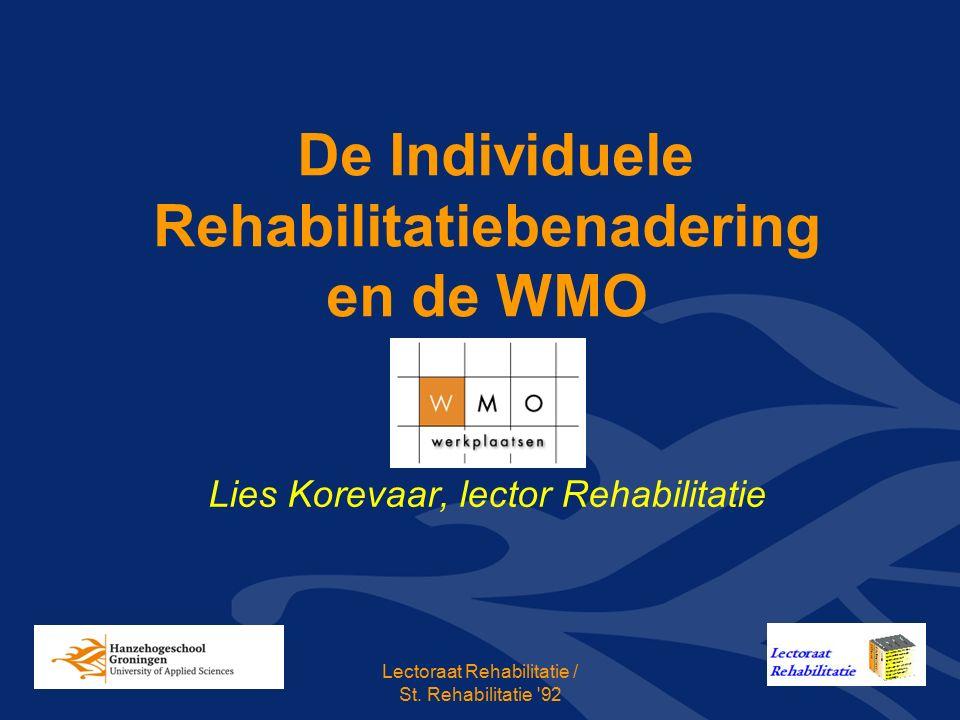 De Individuele Rehabilitatiebenadering en de WMO Lies Korevaar, lector Rehabilitatie Lectoraat Rehabilitatie / St.