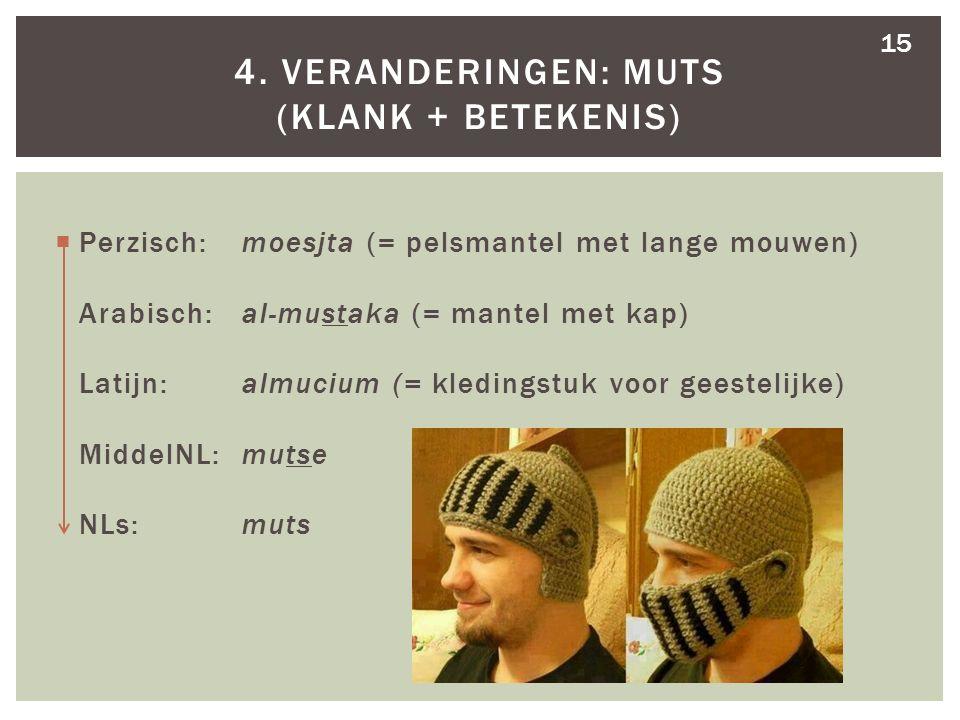  Perzisch: moesjta (= pelsmantel met lange mouwen) Arabisch: al-mustaka (= mantel met kap) Latijn: almucium (= kledingstuk voor geestelijke) MiddelNL