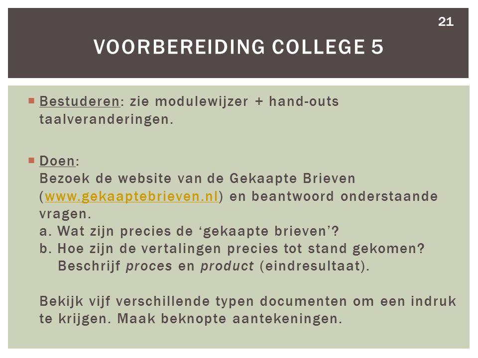 Bestuderen: zie modulewijzer + hand-outs taalveranderingen.  Doen: Bezoek de website van de Gekaapte Brieven (www.gekaaptebrieven.nl) en beantwoord