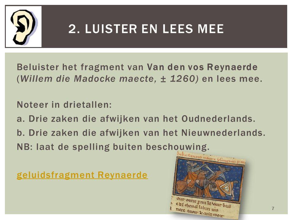 Beluister het fragment van Van den vos Reynaerde (Willem die Madocke maecte, ± 1260) en lees mee. Noteer in drietallen: a. Drie zaken die afwijken van