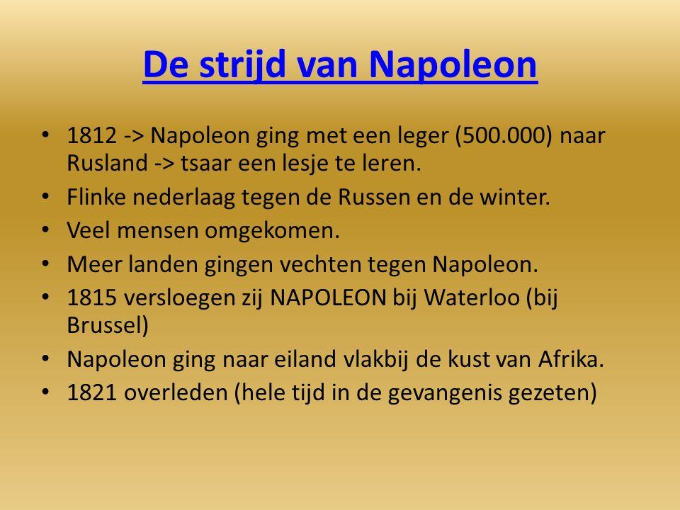 De strijd van Napoleon 1812 -> Napoleon ging met een leger (500.000) naar Rusland -> tsaar een lesje te leren. Flinke nederlaag tegen de Russen en de