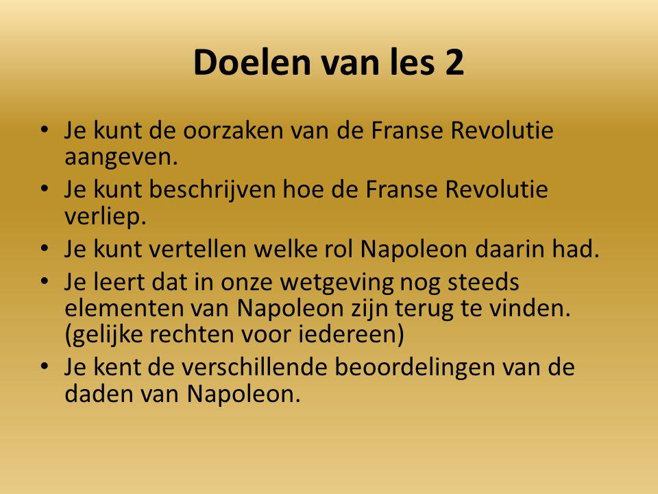 Doelen van les 2 Je kunt de oorzaken van de Franse Revolutie aangeven. Je kunt beschrijven hoe de Franse Revolutie verliep. Je kunt vertellen welke ro