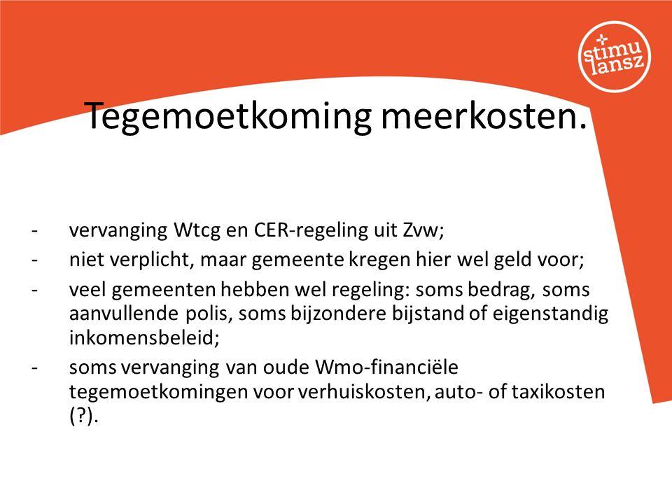 -vervanging Wtcg en CER-regeling uit Zvw; -niet verplicht, maar gemeente kregen hier wel geld voor; -veel gemeenten hebben wel regeling: soms bedrag,