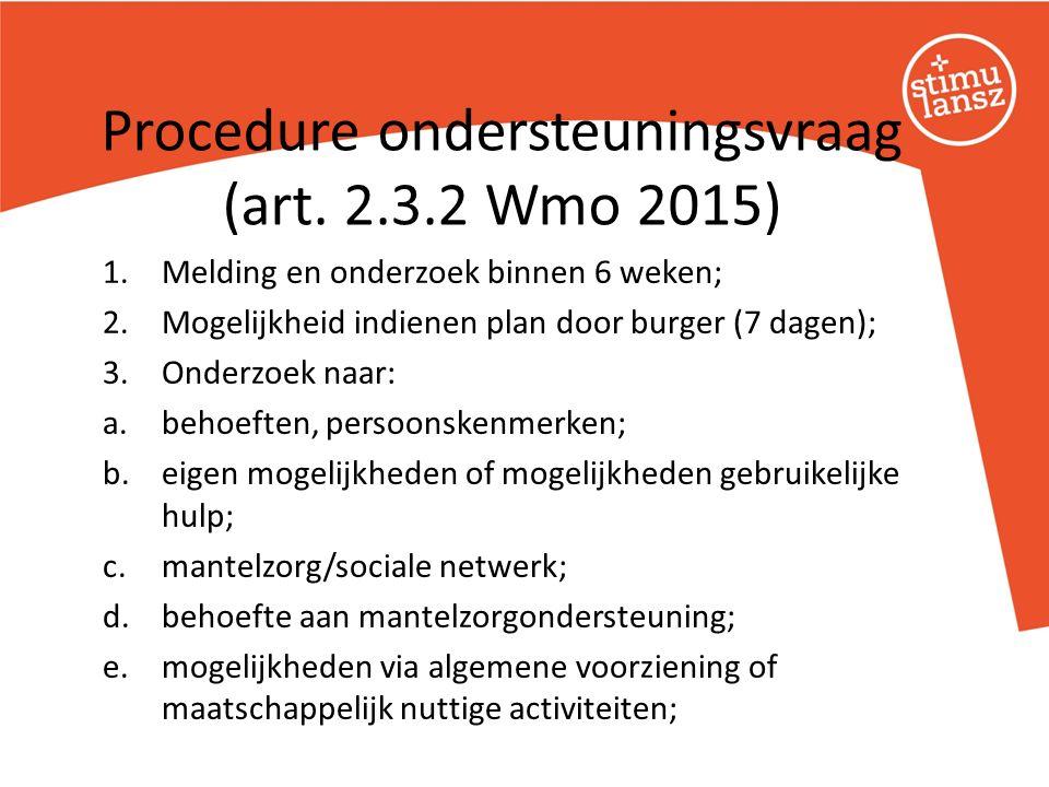 1.Melding en onderzoek binnen 6 weken; 2.Mogelijkheid indienen plan door burger (7 dagen); 3.Onderzoek naar: a.behoeften, persoonskenmerken; b.eigen m