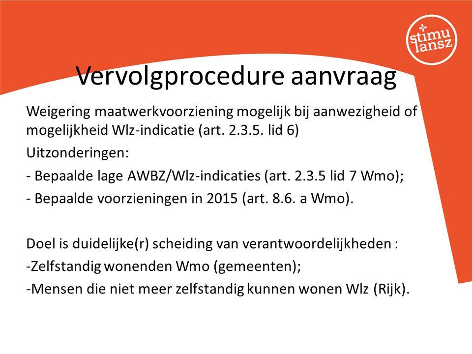 Weigering maatwerkvoorziening mogelijk bij aanwezigheid of mogelijkheid Wlz-indicatie (art. 2.3.5. lid 6) Uitzonderingen: - Bepaalde lage AWBZ/Wlz-ind