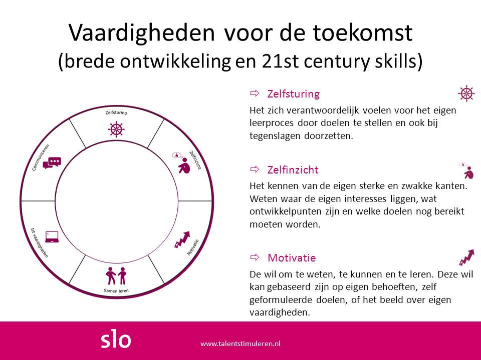 Vaardigheden voor de toekomst (brede ontwikkeling en 21st century skills)  Zelfsturing Het zich verantwoordelijk voelen voor het eigen leerproces door doelen te stellen en ook bij tegenslagen doorzetten.