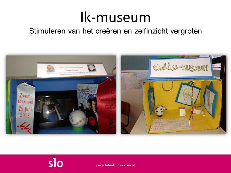 Ik-museum Stimuleren van het creëren en zelfinzicht vergroten www.talentstimuleren.nl