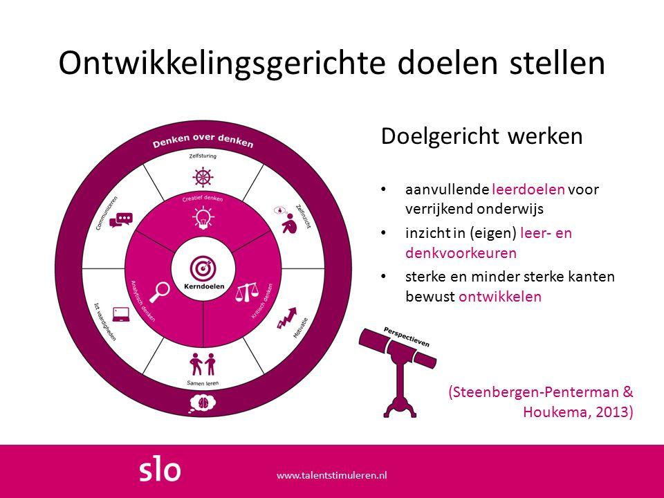 Ontwikkelingsgerichte doelen stellen Doelgericht werken aanvullende leerdoelen voor verrijkend onderwijs inzicht in (eigen) leer- en denkvoorkeuren sterke en minder sterke kanten bewust ontwikkelen (Steenbergen-Penterman & Houkema, 2013) www.talentstimuleren.nl