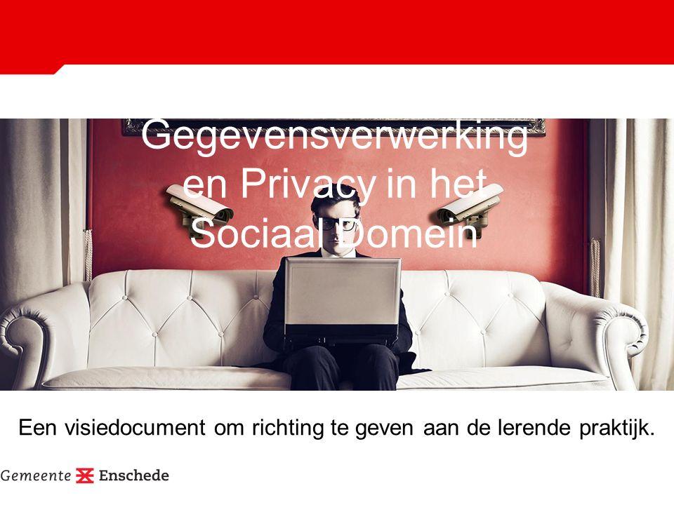 Gegevensverwerking en Privacy in het Sociaal Domein Een visiedocument om richting te geven aan de lerende praktijk.