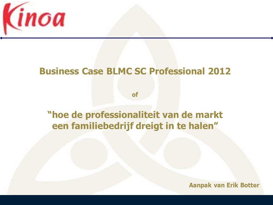 PEARLE B E N E L U X Business Case BLMC SC Professional 2012 of hoe de professionaliteit van de markt een familiebedrijf dreigt in te halen Aanpak van Erik Botter