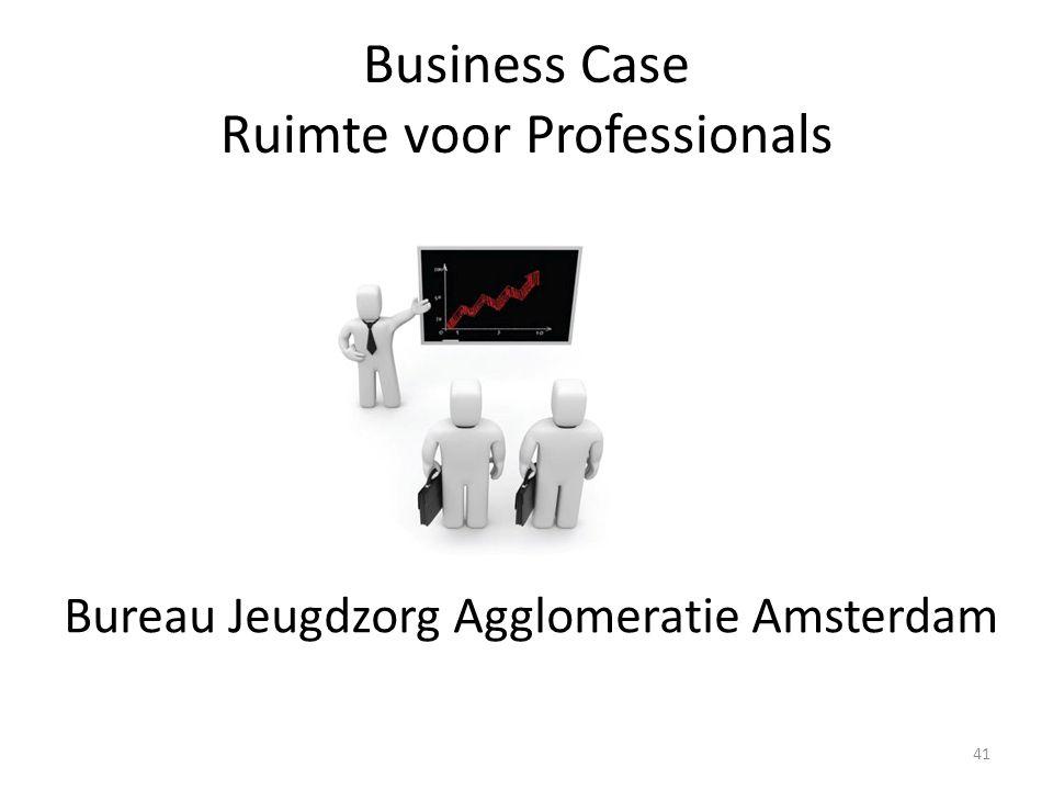 Business Case Ruimte voor Professionals Bureau Jeugdzorg Agglomeratie Amsterdam 41