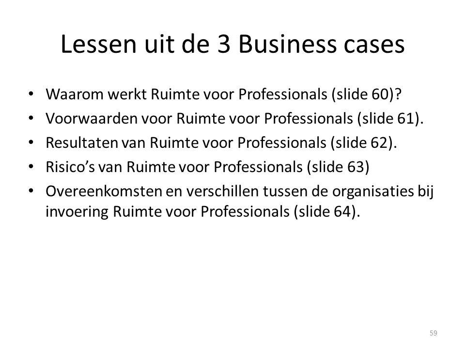 Lessen uit de 3 Business cases Waarom werkt Ruimte voor Professionals (slide 60).