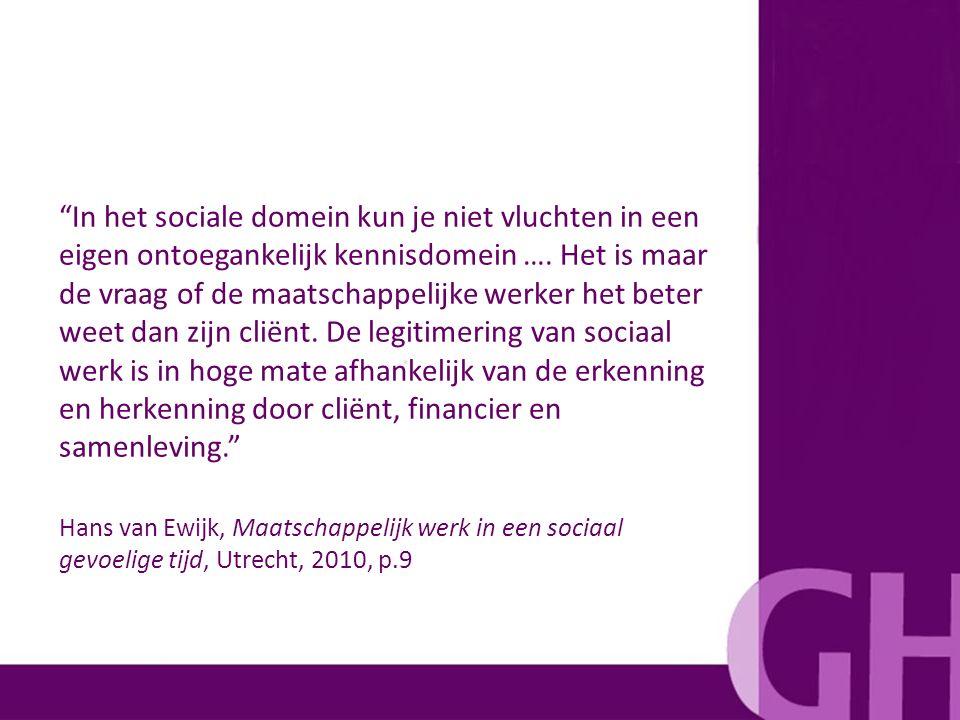 """""""In het sociale domein kun je niet vluchten in een eigen ontoegankelijk kennisdomein …. Het is maar de vraag of de maatschappelijke werker het beter w"""