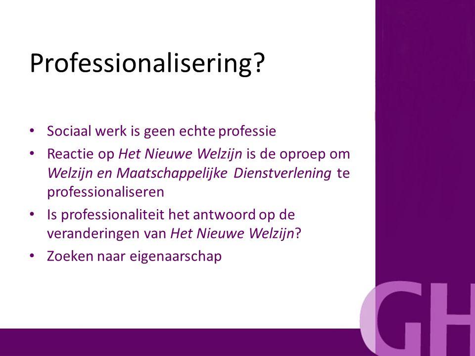 Sociaal werk is geen echte professie Reactie op Het Nieuwe Welzijn is de oproep om Welzijn en Maatschappelijke Dienstverlening te professionaliseren I
