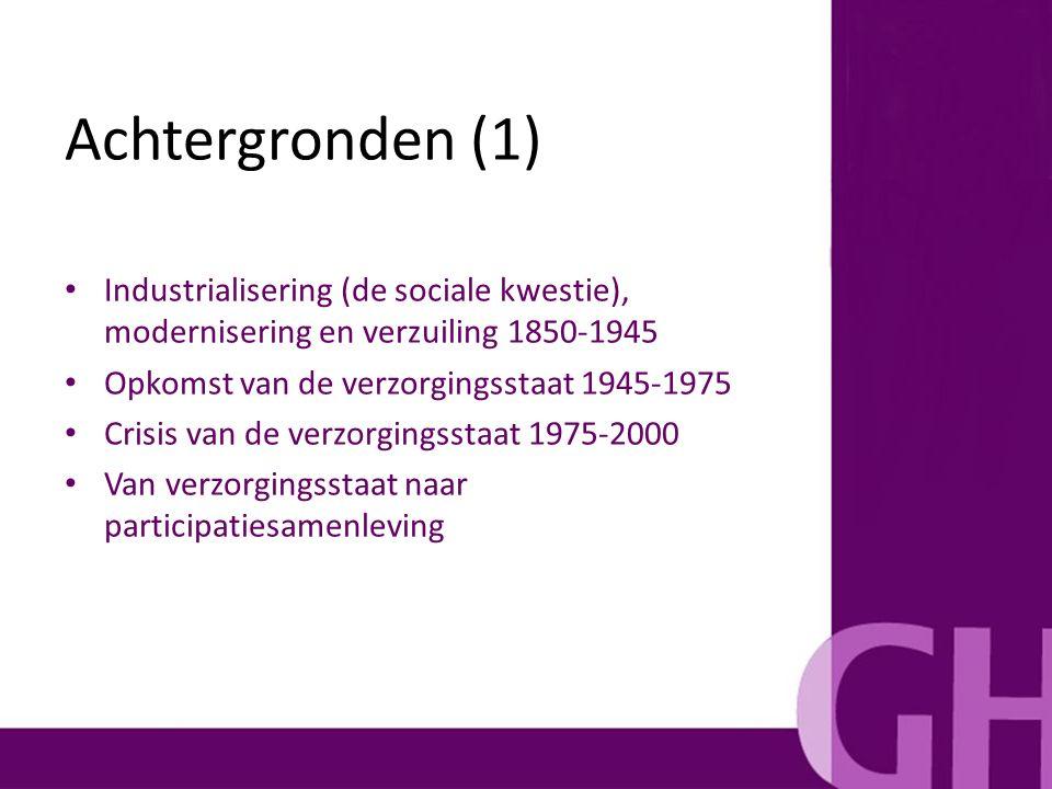 Industrialisering (de sociale kwestie), modernisering en verzuiling 1850-1945 Opkomst van de verzorgingsstaat 1945-1975 Crisis van de verzorgingsstaat