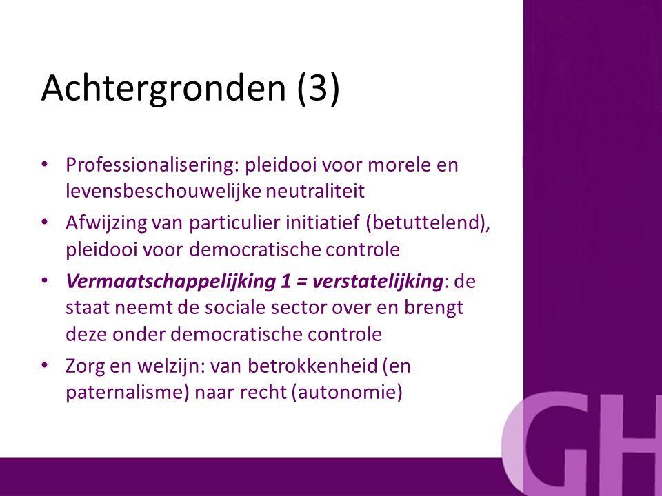 Professionalisering: pleidooi voor morele en levensbeschouwelijke neutraliteit Afwijzing van particulier initiatief (betuttelend), pleidooi voor democ