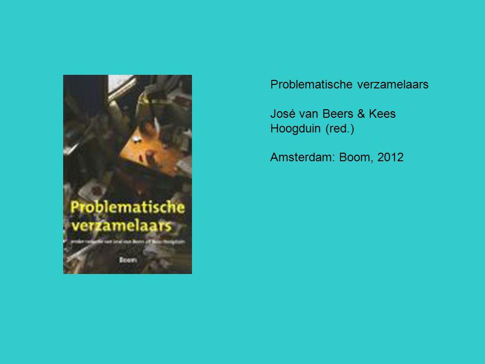 Problematische verzamelaars José van Beers & Kees Hoogduin (red.) Amsterdam: Boom, 2012