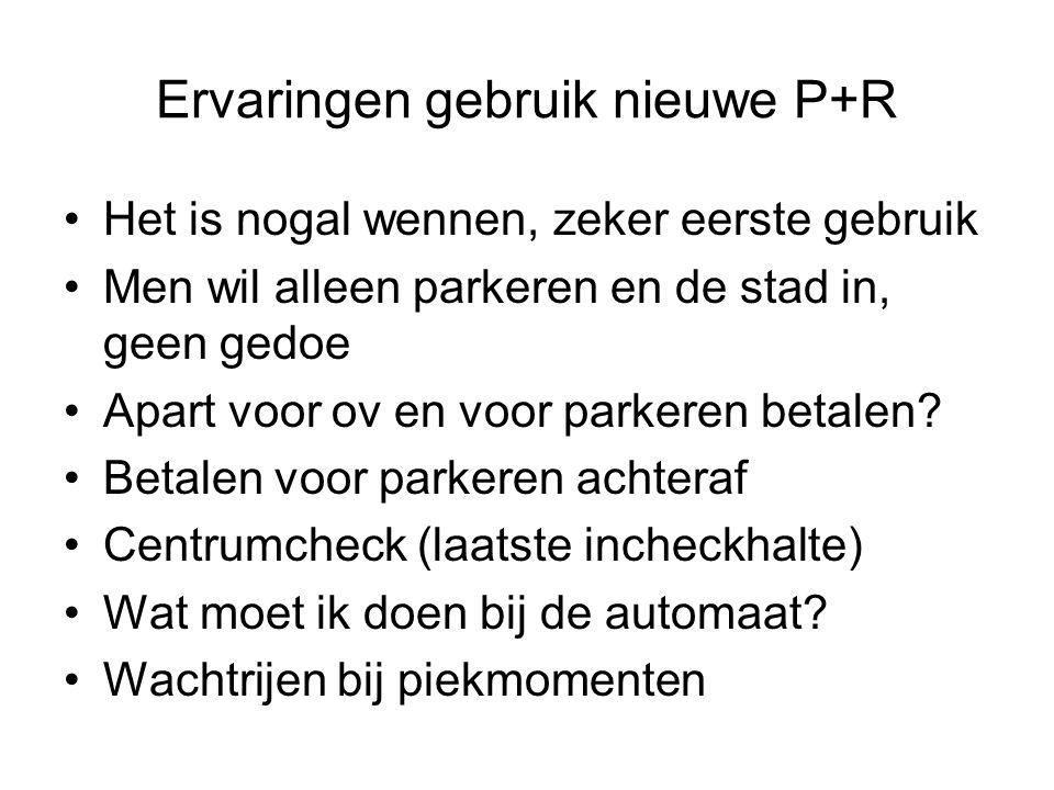 Ervaringen gebruik nieuwe P+R Het is nogal wennen, zeker eerste gebruik Men wil alleen parkeren en de stad in, geen gedoe Apart voor ov en voor parkeren betalen.