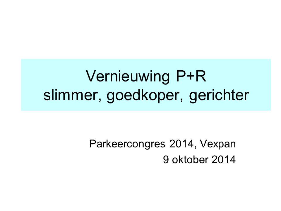 Vernieuwing P+R slimmer, goedkoper, gerichter Parkeercongres 2014, Vexpan 9 oktober 2014