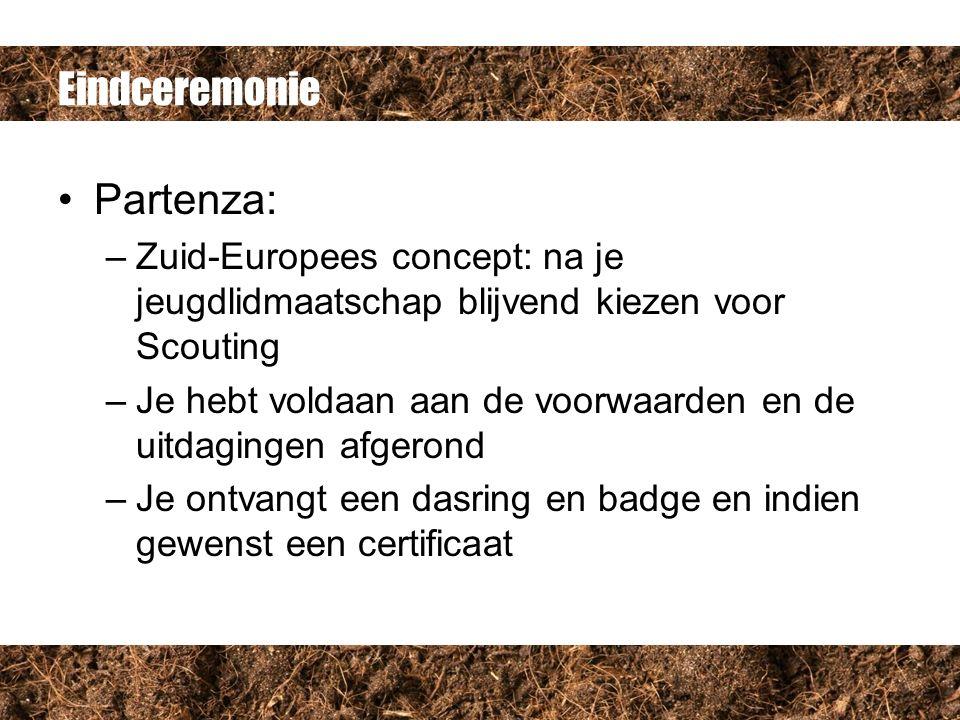 Eindceremonie Partenza: –Zuid-Europees concept: na je jeugdlidmaatschap blijvend kiezen voor Scouting –Je hebt voldaan aan de voorwaarden en de uitdagingen afgerond –Je ontvangt een dasring en badge en indien gewenst een certificaat
