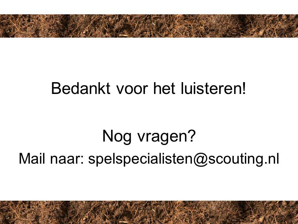 Bedankt voor het luisteren! Nog vragen? Mail naar: spelspecialisten@scouting.nl