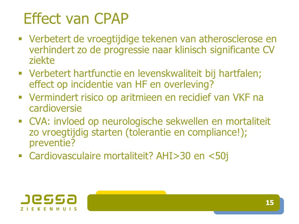 15 Effect van CPAP  Verbetert de vroegtijdige tekenen van atherosclerose en verhindert zo de progressie naar klinisch significante CV ziekte  Verbetert hartfunctie en levenskwaliteit bij hartfalen; effect op incidentie van HF en overleving.