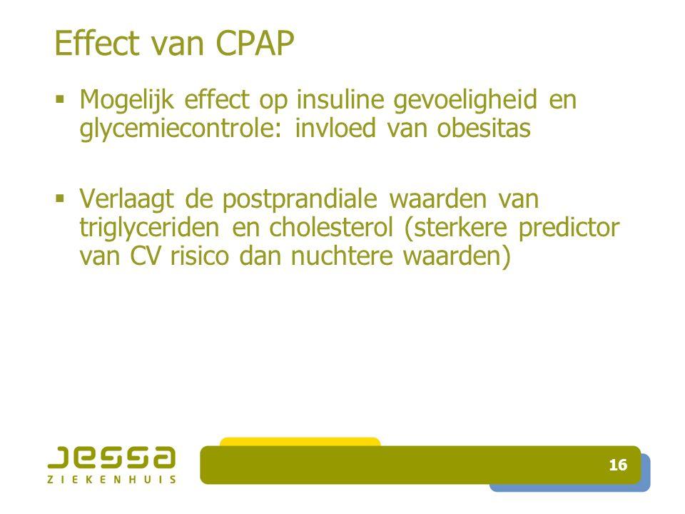 Effect van CPAP  Mogelijk effect op insuline gevoeligheid en glycemiecontrole: invloed van obesitas  Verlaagt de postprandiale waarden van triglyceriden en cholesterol (sterkere predictor van CV risico dan nuchtere waarden) 16