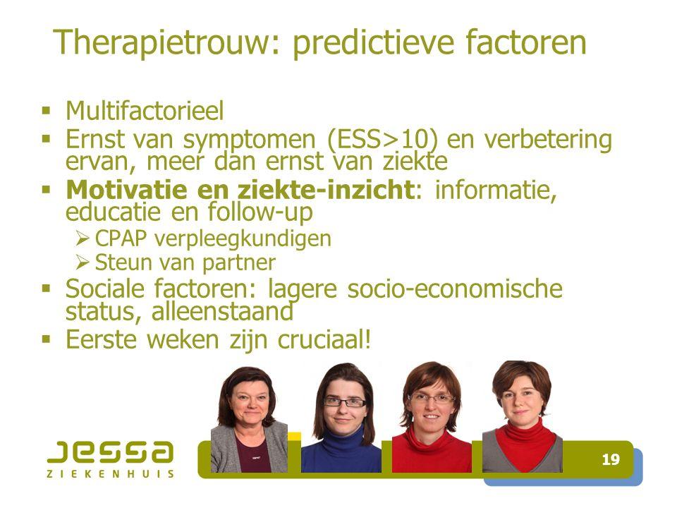 19 Therapietrouw: predictieve factoren  Multifactorieel  Ernst van symptomen (ESS>10) en verbetering ervan, meer dan ernst van ziekte  Motivatie en