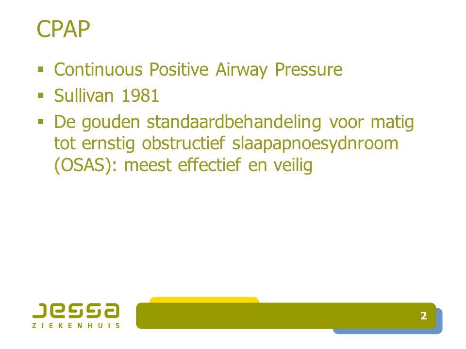 2 CPAP  Continuous Positive Airway Pressure  Sullivan 1981  De gouden standaardbehandeling voor matig tot ernstig obstructief slaapapnoesydnroom (OSAS): meest effectief en veilig