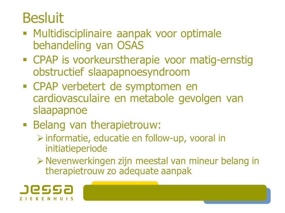 Besluit  Multidisciplinaire aanpak voor optimale behandeling van OSAS  CPAP is voorkeurstherapie voor matig-ernstig obstructief slaapapnoesyndroom 