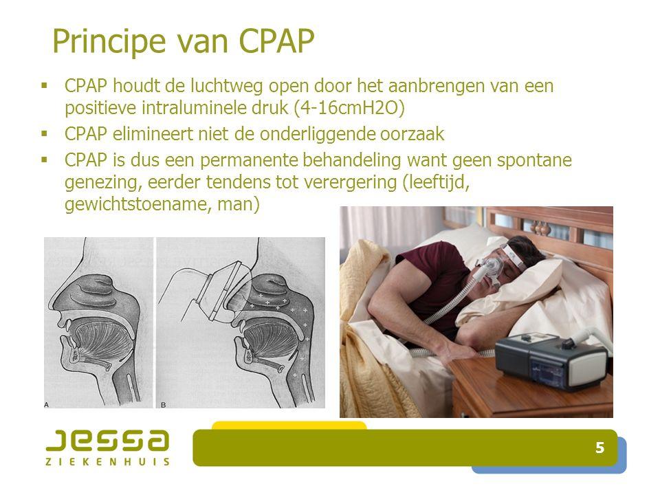 5 Principe van CPAP  CPAP houdt de luchtweg open door het aanbrengen van een positieve intraluminele druk (4-16cmH2O)  CPAP elimineert niet de onderliggende oorzaak  CPAP is dus een permanente behandeling want geen spontane genezing, eerder tendens tot verergering (leeftijd, gewichtstoename, man)