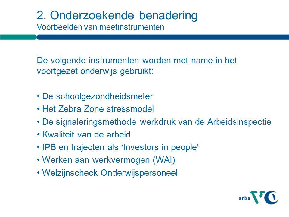 De volgende instrumenten worden met name in het voortgezet onderwijs gebruikt: De schoolgezondheidsmeter Het Zebra Zone stressmodel De signaleringsmethode werkdruk van de Arbeidsinspectie Kwaliteit van de arbeid IPB en trajecten als 'Investors in people' Werken aan werkvermogen (WAI) Welzijnscheck Onderwijspersoneel 2.