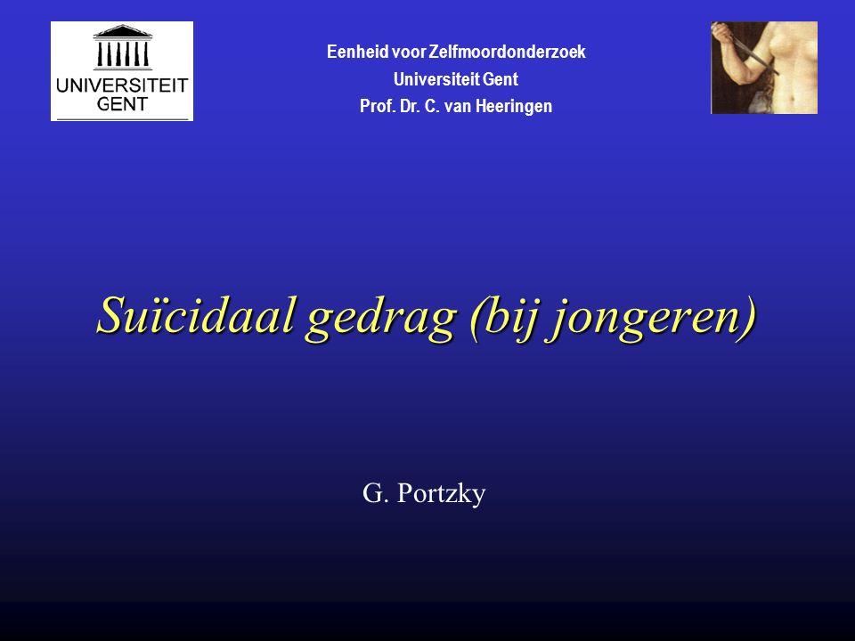 Suïcidaal gedrag (bij jongeren) G. Portzky Eenheid voor Zelfmoordonderzoek Universiteit Gent Prof.