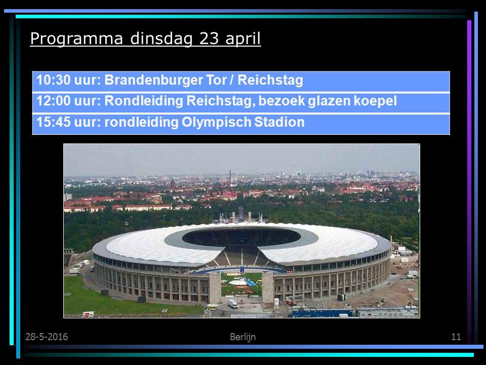 28-5-2016Berlijn11 Programma dinsdag 23 april 10:30 uur: Brandenburger Tor / Reichstag 12:00 uur: Rondleiding Reichstag, bezoek glazen koepel 15:45 uur: rondleiding Olympisch Stadion