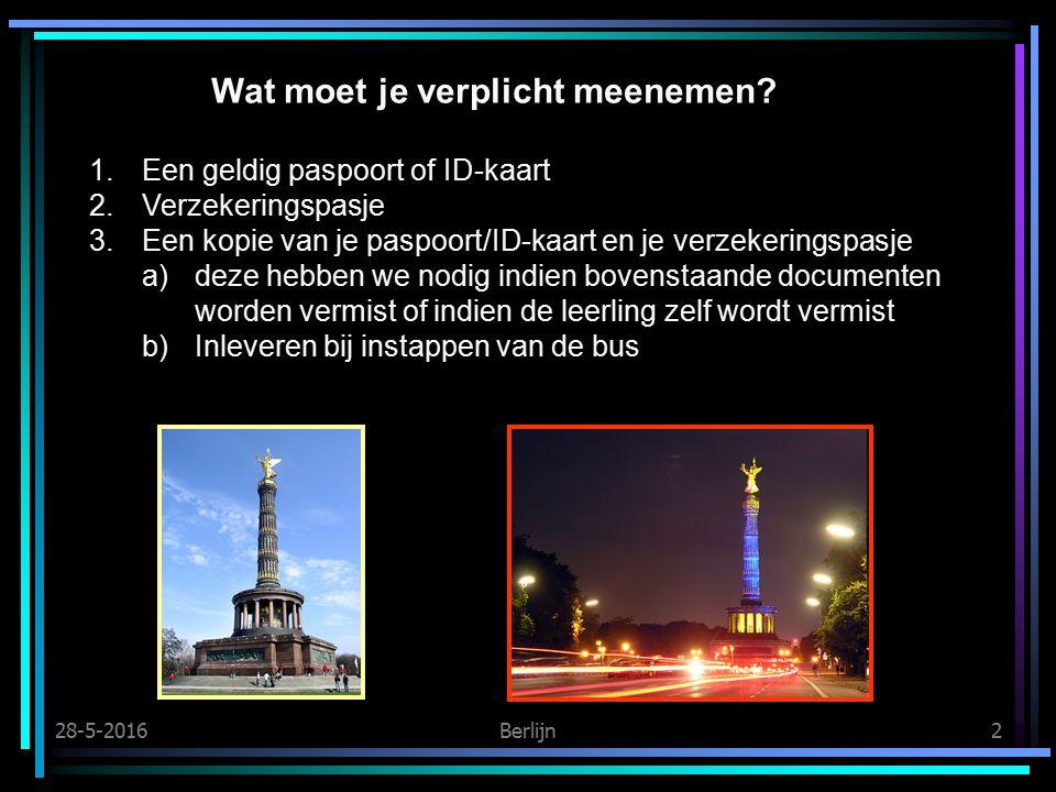28-5-2016 Berlijn 3 Bijzonderheden Gelieve VOOR 15 april te mailen indien er bijzonderheden zijn waar de begeleiders/docenten kennis van zouden moeten hebben.