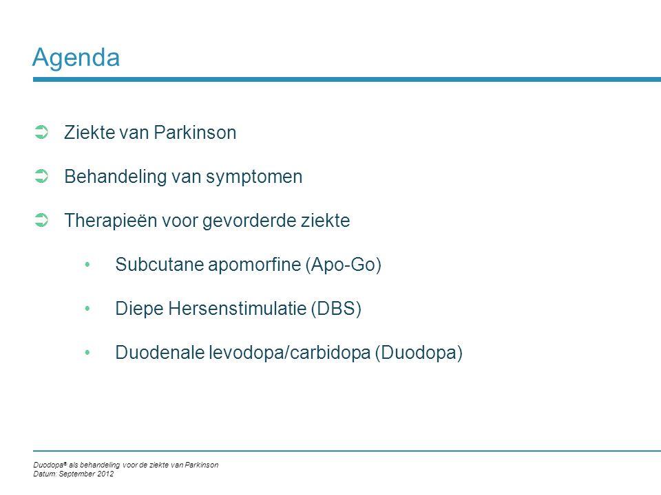 Agenda  Ziekte van Parkinson  Behandeling van symptomen  Therapieën voor gevorderde ziekte Subcutane apomorfine (Apo-Go) Diepe Hersenstimulatie (DBS) Duodenale levodopa/carbidopa (Duodopa) Duodopa ® als behandeling voor de ziekte van Parkinson Datum: September 2012
