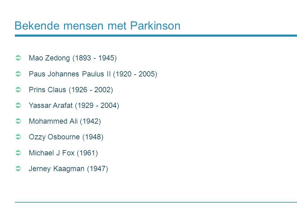 Bekende mensen met Parkinson  Mao Zedong (1893 - 1945)  Paus Johannes Paulus II (1920 - 2005)  Prins Claus (1926 - 2002)  Yassar Arafat (1929 - 20