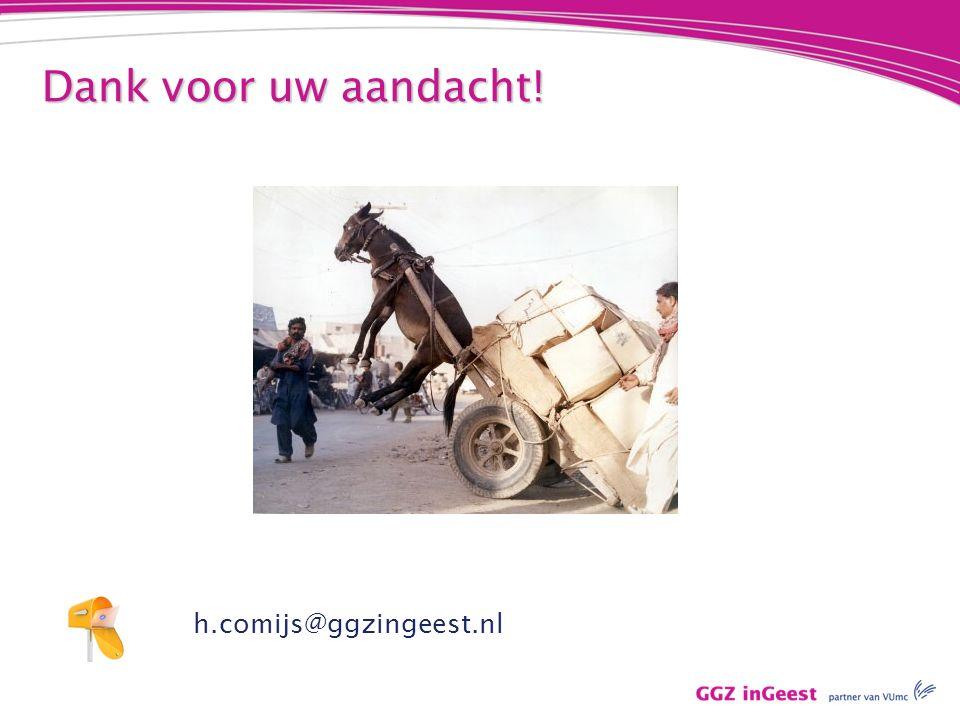 Dank voor uw aandacht! h.comijs@ggzingeest.nl