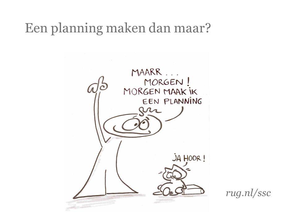 Een planning maken dan maar? rug.nl/ssc