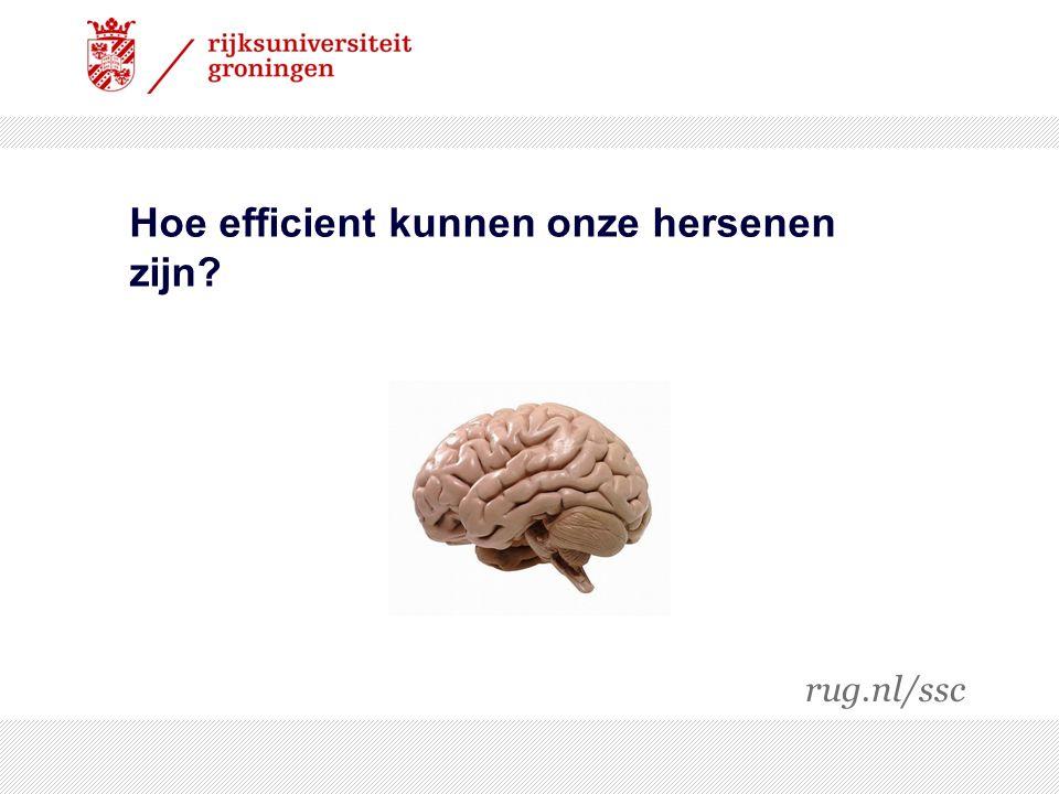 Hoe efficient kunnen onze hersenen zijn? rug.nl/ssc