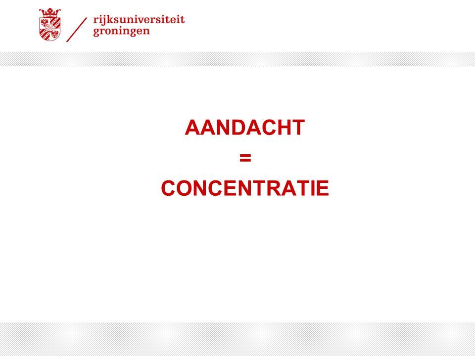AANDACHT = CONCENTRATIE
