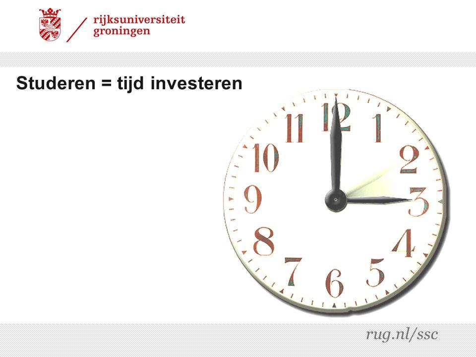 Studeren = tijd investeren rug.nl/ssc