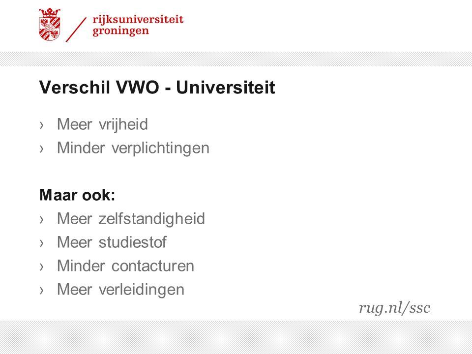 Verschil VWO - Universiteit ›Meer vrijheid ›Minder verplichtingen Maar ook: ›Meer zelfstandigheid ›Meer studiestof ›Minder contacturen ›Meer verleidin