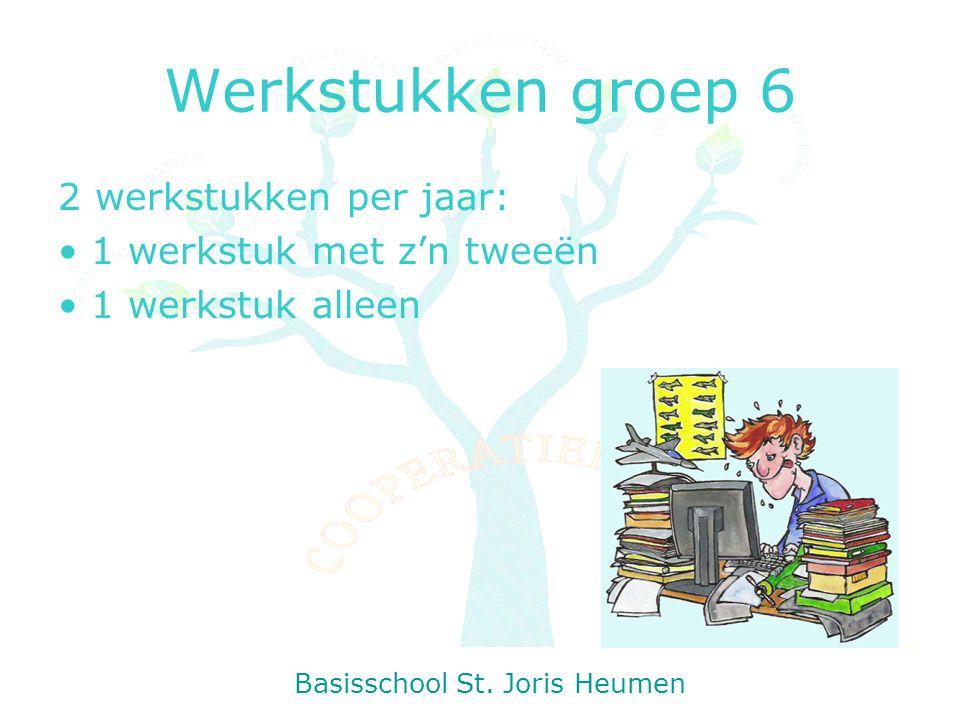 Werkstukken groep 6 2 werkstukken per jaar: 1 werkstuk met z'n tweeën 1 werkstuk alleen Basisschool St.