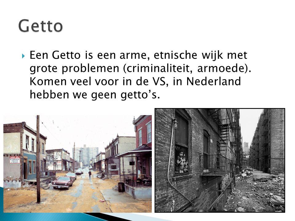  Een Getto is een arme, etnische wijk met grote problemen (criminaliteit, armoede).